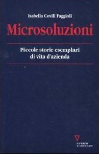 Microsoluzioni. Piccole storie esemplari di vita d'azienda Isabella Covili Faggioli (Guerini e Associati)